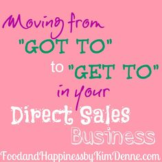 Shift your mentality from GOT TO to GET TO in your #DirectSales Business. #partyplan #wahm