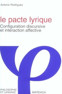 Le pacte lyrique : configuration discursive et interaction affective / Antonio Rodríguez - Sprimont (Belgique) : Mardaga, cop. 2003