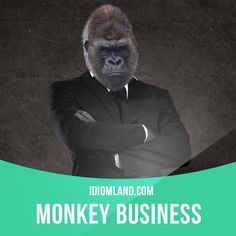 """""""Monkey business"""" means """"silly or dishonest behaviour"""". Example: Our teacher warned us not to try any monkey business while she was out of the room."""