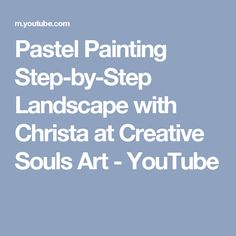Pastel Painting Step-by-Step Landscape with Christa at Creative Souls Art - YouTube