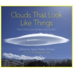 Clouds That Look Like Things: From the Cloud Appreciation Society by Gavin Pretor-Pinney: In press. #Clouds #Gavin_Pretor_Pinney