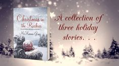 CHRISTMAS IN THE ROCKIES by McKenna Grey Three heartwarming stories. One romantic Christmas escape. Can six willing hearts find a second chance at love?