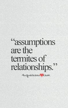 "★ ""Assumptions (and expectations) are the termites of relationships. wise 'n truthful food-for-thought! The Words, Cool Words, Words Quotes, Me Quotes, Sayings, Wisdom Quotes, Great Quotes, Inspirational Quotes, Motivational Quotes"
