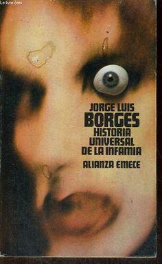 Historia universal de la infamia / Jorge Luís Borges 1899-1986 Alianza [etc.]   1971.     Volumen que contiene 7 relatos de Jorge Luis Borges.