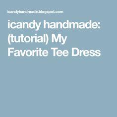 icandy handmade: (tutorial) My Favorite Tee Dress