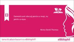 """""""Oamenii sunt născuţi pentru a reuşi, nu pentru a eşua."""" Henry David Thoreau"""