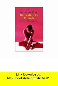 Der weibliche Eunuch. Aufruf zur Befreiung der Frau. (9783423361965) Germaine Greer , ISBN-10: 3423361964  , ISBN-13: 978-3423361965 ,  , tutorials , pdf , ebook , torrent , downloads , rapidshare , filesonic , hotfile , megaupload , fileserve