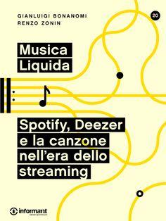 Musica Liquida di Gianluigi Bonanomi e Renzo Zonin - http://inform-ant.com/it/ebook/musica-liquida.-spotify-deezer-e-la-canzone-nellera-dello-streaming