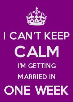I CAN\'T KEEP CALM I\'M GETTING MARRIED IN ONE WEEK