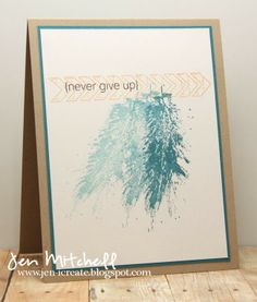 I Create: Never Give Up for CTD274 & CTS59 Love the use of the stamping with different tones