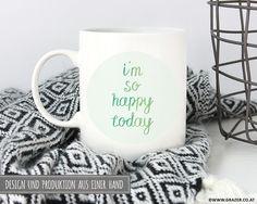 Becher & Tassen - Tasse   I'm so happy today - ein Designerstück von Dr_Grazer_und_Co bei DaWanda Designer, Etsy, Mugs, Tableware, Tumbler Cups, Dinnerware, Tumblers, Tablewares, Mug