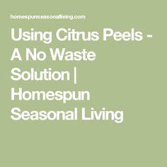 Using Citrus Peels - A No Waste Solution   Homespun Seasonal Living