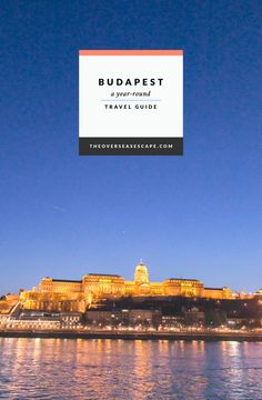 Budapest Year-Round Travel Guide - The Overseas Escape
