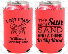 Sun and the Sand and a Birthday Drink in my Hand, Beach Birthday, I got crabs, Neoprene Birthday Can Coolers (20205)