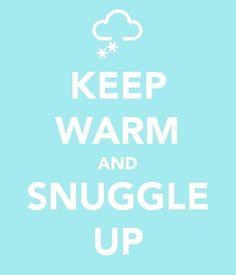 keep warm and snuggle up!