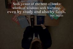 Seek ye out of the best of books words of wisdom, seek learning by study and also by faith. D&C 88:118 LDS Quotes #lds #mormon #christian #helaman #armyofhelaman #sharegoodness #embark #learning #books