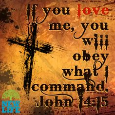 If you love me, you will obey what I command.  John 14:15