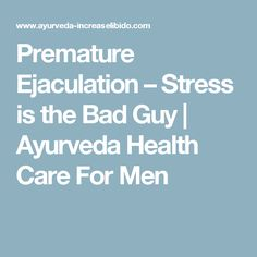 Premature Ejaculation – Stress is the Bad Guy | Ayurveda Health Care For Men