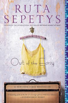 OUT OF THE EASY by Ruta Sepetys -- With characters as captivating as those in her internationally bestselling novel Between Shades of Gray, Ruta Sepetys skillfully creates a rich story of secrets, lies, and the haunting reminder that decisions can shape our destiny.