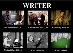 Somehow writers seem to get it all done, that's all that matters!