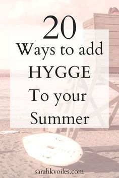 Hygge isn't only for the winter and fall seasons. Find out how to be Hygge-licious in the summer!