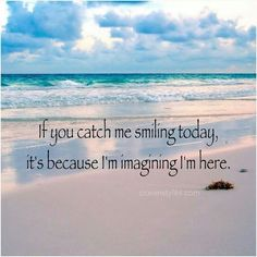 If you catch me smiling...