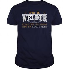 I Love WELDER TO SAVE TIME lM ALWAYS RIGHT T-Shirts
