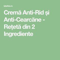 Cremă Anti-Rid și Anti-Cearcăne - Rețetă din 2 Ingrediente Mise En Page Portfolio, Mack Up, Alter, Metabolism, Natural Remedies, Health Tips, Health Fitness, Beauty, Mascaras