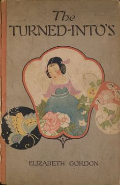The Turned-into's - Link takes you to the entire book on the public domain. Very special book published in 1920.