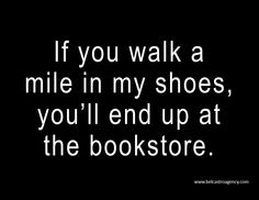 Walk my shoes to the bookstore.