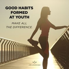 Good habits formed at youth make all the difference.  - 4bodyconfidence.com
