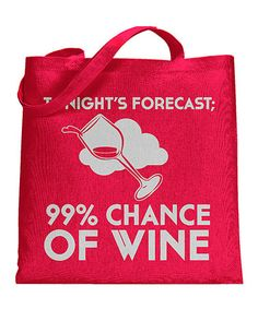 Loving this '99% Chance of Wine' Tote Bag on #zulily! #zulilyfinds