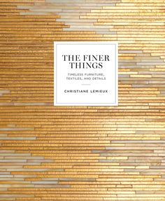 The Finer Things: Timeless Furniture, Textiles, and Details by Christiane Lemieux. The Finer Things Timeless Furniture Textiles and Details. Interior Design Books, Book Design, Interior Decorating, Design Ideas, Decorating Bathrooms, Decorating Ideas, Decor Ideas, Design Lab, Design Styles