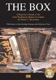 The Box: A Beginner's Guide to the Irish Traditional Button Accordion, With Sections on Music Reading, Technique ...
