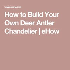 How to Build Your Own Deer Antler Chandelier | eHow