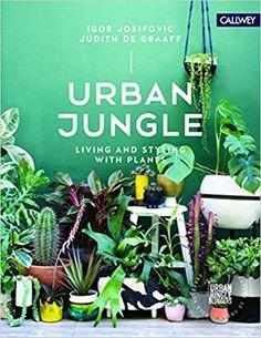 Urban Jungle Living and Styling with Plants: Amazon.es: Igor Josifovic, Judith De Graaff: Libros en idiomas extranjeros