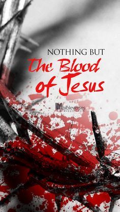 Mobile Download at http://ibibleverses.christianpost.com/?p=256  Nothing but the Blood of Jesus  #ChrisTomlin #blood #Jesus