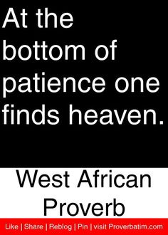 At the bottom of patience one finds heaven. - West African Proverb #proverbs #quotes