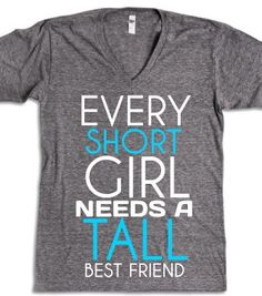 Short girls need tall best friends v neck tee t shirt - funnyt - Skreened T-shirts, Organic Shirts, Hoodies, Kids Tees, Baby One-Pieces and Tote Bags