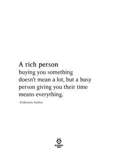 A rich person buying you something doesn't mean a lot, but a busy person giving you their time means everything. Time Quotes, Words Quotes, Wise Words, Quotes To Live By, Quotes Quotes, Positive Quotes, Motivational Quotes, Inspirational Quotes, Amazing Quotes