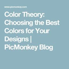 Color Theory: Choosing the Best Colors for Your Designs | PicMonkey Blog