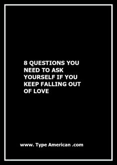8 QUESTIONS YOU NEED TO ASK YOURSELF IF YOU KEEP FALLING OUT OF LOVE  Type American Just Because Of You, When You Love, Know Who You Are, What Is Love, Love Advice, Love Tips, Finding Love, Looking For Love, Real Love