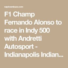 F1 Champ Fernando Alonso to race in Indy 500 with Andretti Autosport - Indianapolis Indiana News