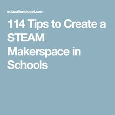114 Tips to Create a STEAM Makerspace in Schools