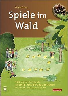 Spiele im Wald: 100 abwechslungsreiche Erlebnis- und Bewegungsideen für Grund- und Vorschulkinder: Amazon.de: Gisela Tubes: Bücher