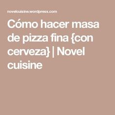 Cómo hacer masa de pizza fina {con cerveza} | Novel cuisine