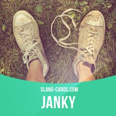 """""""Janky"""" - of poor quality, odd.  Example: How come you got those janky sneakers on? Why don't you get some good ones?"""