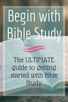 How to get started with Bible Study - resources, tips, and motivation to begin a lifelong habit of studying the Word of God