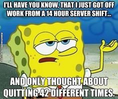 I Will Have You Know Funny Spongebob Meme 14 Hour Shift Server Life Humor