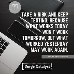 """""""Take a risk and keep testing, because what works today won't work tomorrow, but what worked yesterday may work again. Work Tomorrow, What Works, Take Risks, Digital Marketing, Take That, Success, Cards Against Humanity, Social Media, Quotes"""